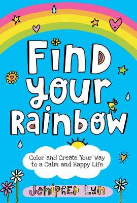 Find Your Rainbow: Color and Create Your Way to a Calm and Happy Life Cover Image