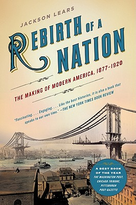 Rebirth of a Nation: The Making of Modern America, 1877-1920 (American History) Cover Image