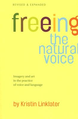 Freeing the Natural Voice: Imagery and Art in the Practice of Voice and Language Cover Image