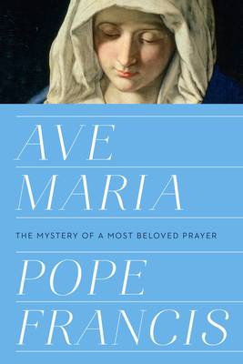 Ave Maria: The Mystery of a Most Beloved Prayer Cover Image