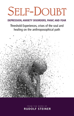 Self-Doubt: Depression, Anxiety Disorders, Panic, and Fear: Threshold Experiences, Crises of the Soul, and Healing on the Anthropo Cover Image