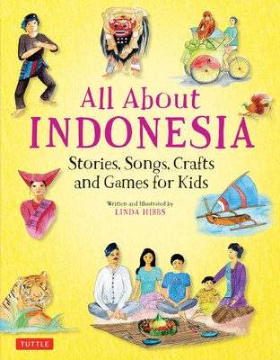 All about Indonesia: Stories, Songs, Crafts and Games for Kids Cover Image