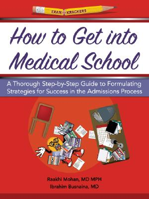 How to Get Into Medical School: A Thorough Step-By-Step Guide to Formulating Strategies for Success in the Admissions Process Cover Image