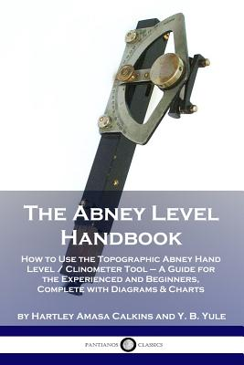 The Abney Level Handbook: How to Use the Topographic Abney Hand Level / Clinometer Tool - A Guide for the Experienced and Beginners, Complete wi Cover Image