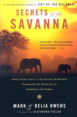 Secrets of the Savanna: Twenty-three Years in the African Wilderness Unraveling the Mysteries of Elephants and People Cover Image