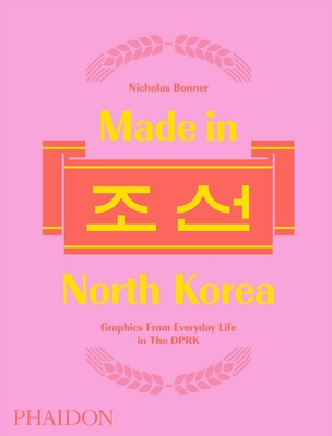 Made in North Korea: Graphics From Everyday Life in the DPRK Cover Image