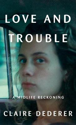 Love and Trouble: A Midlife Reckoning Cover Image