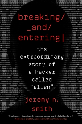 """Breaking and Entering: The Extraordinary Story of a Hacker Called """"Alien"""" Cover Image"""