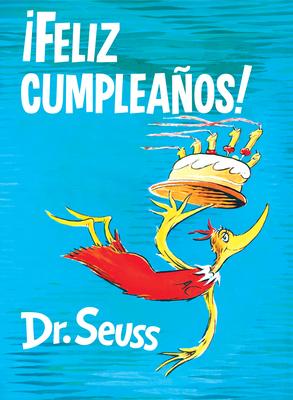 ¡Feliz cumpleaños! (Happy Birthday to You! Spanish Edition) (Classic Seuss) Cover Image