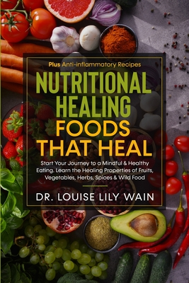 Nutritional Healing Foods That Heal: Start Your Journey to a Mindful & Healthy Eating. Learn the Healing Properties of Fruits, Vegetables, Herbs, Spic Cover Image