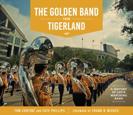 The Golden Band from Tigerland: A History of LSU's Marching Band (Hill Collection: Holdings of the Lsu Libraries) Cover Image