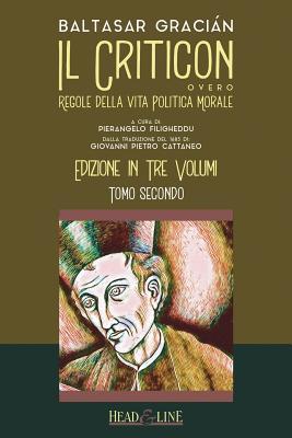 Il Criticon: Regole Della Vita Politica E Morale: Edizione in Tre Volumi: Tomo Secondo Cover Image