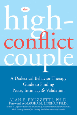The High-Conflict Couple: A Dialectical Behavior Therapy Guide to Finding Peace, Intimacy, and Validation Cover Image