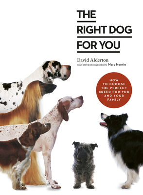 The Right Dog for You: How to choose the perfect breed for you and your family Cover Image