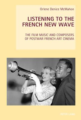 Listening to the French New Wave: The Film Music and Composers of Postwar French Art Cinema (New Studies in European Cinema #16) Cover Image