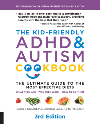 The Kid-Friendly ADHD & Autism Cookbook, 3rd edition: The Ultimate Guide to the Most Effective Diets -- What they are - Why they work - How to do them Cover Image