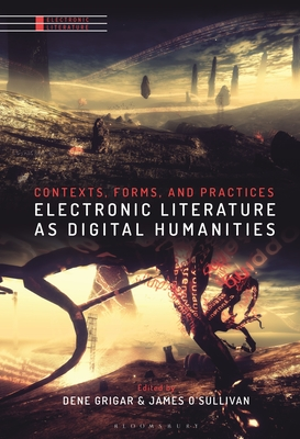 Electronic Literature as Digital Humanities: Contexts, Forms, and Practices Cover Image