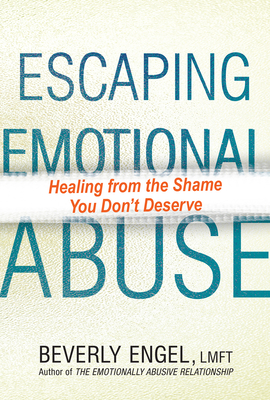 Escaping Emotional Abuse: Healing from the Shame You Don't Deserve Cover Image