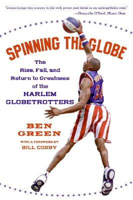 Spinning the Globe: The Rise, Fall, and Return to Greatness of the Harlem Globetrotters Cover Image