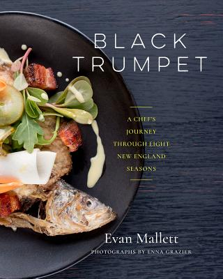 Black Trumpet: A Chef's Journey Through Eight New England Seasons Cover Image