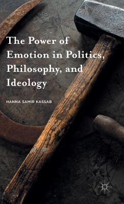 The Power of Emotion in Politics, Philosophy, and Ideology Cover Image
