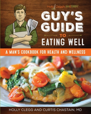 Cover for Holly Clegg's Trim&terrific Guy's Guide to Eating Well