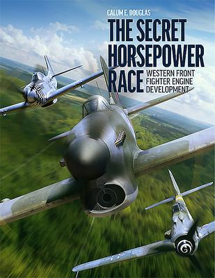 The Secret Horsepower Race: Western Front Fighter Engine Development Cover Image