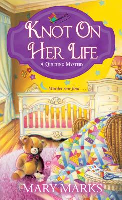 Knot on Her Life (A Quilting Mystery #7) Cover Image