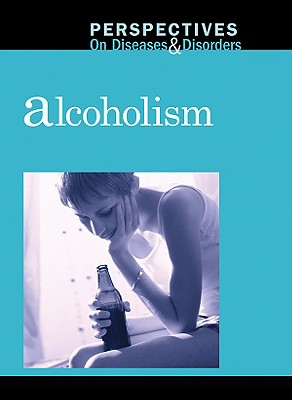 Alcoholism (Perspectives on Diseases & Disorders) Cover Image