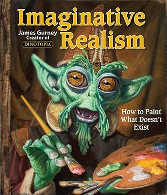 Imaginative Realism: How to Paint What Doesn't Exist (James Gurney Art #1) Cover Image