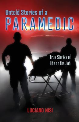 Untold Stories of a Paramedic: True Stories of Life on the Job Cover Image