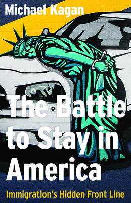The Battle to Stay in America: Immigration's Hidden Front Line Cover Image