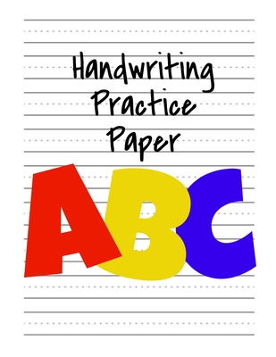 Handwriting Practice Paper ABC: Kindergarten Writing Paper with Dotted Midline, Primary Composition Notebook, 8.5x11, 100 Pages ABC Primary Colors Cover Image