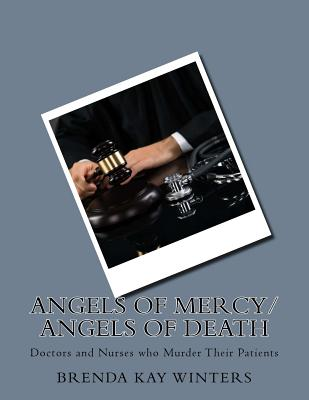Angels of Mercy/ Angels of Death: Doctors and Nurses who Murder Their Patients Cover Image