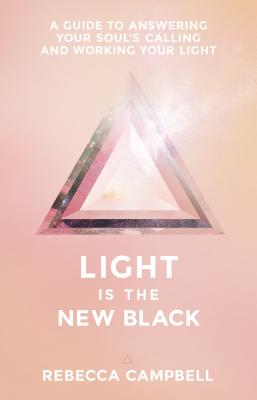 Light Is the New Black: A Guide to Answering Your Soul's Callings and Working Your Light Cover Image