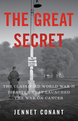 The Great Secret: The Classified World War II Disaster that Launched the War on Cancer cover