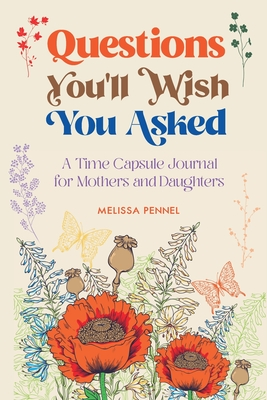 Questions You'll Wish You Asked: A Time Capsule Journal for Mothers and Daughters Cover Image