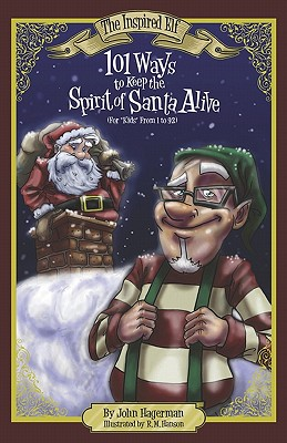 101 Ways to Keep the Spirit of Santa Alive: For