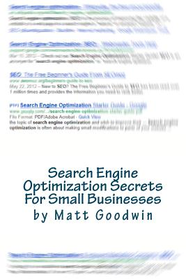 Search Engine Optimization Secrets For Small Businesses: A Quick-Start Reference Guide Cover Image