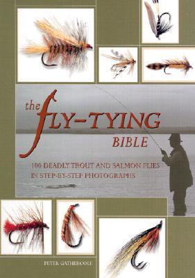 The Fly-Tying Bible: 100 Deadly Trout and Salmon Flies in Step-By-Step Photographs Cover Image