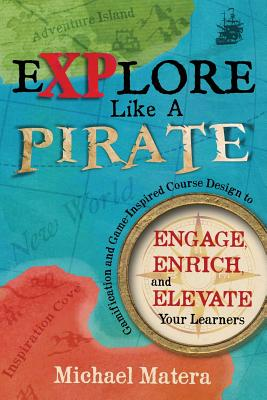 Explore Like a PIRATE: Gamification and Game-Inspired Course Design to Engage, Enrich and Elevate Your Learners Cover Image