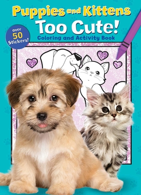 Puppies and Kittens: Too Cute! Coloring and Activity Book (Coloring Fun) Cover Image