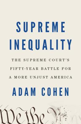 Supreme Inequality: The Supreme Court's Fifty-Year Battle for a More Unjust America Cover Image