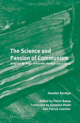 The Science and Passion of Communism: Selected Writings of Amadeo Bordiga (1912-1965) (Historical Materialism Book #209) Cover Image