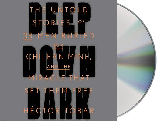 Deep Down Dark: The Untold Stories of 33 Men Buried in a Chilean Mine, and the Miracle That Set Them Free Cover Image