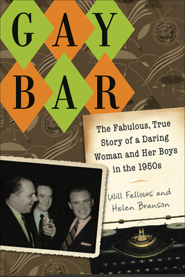 Gay Bar: The Fabulous, True Story of a Daring Woman and Her Boys in the 1950s Cover Image