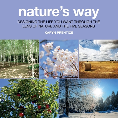 Nature's Way: Designing the Life You Want Through the Lens of Nature and the Five Seasons Cover Image