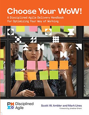 Choose your WoW: A Disciplined Agile Delivery Handbook for Optimizing Your Way of Working Cover Image