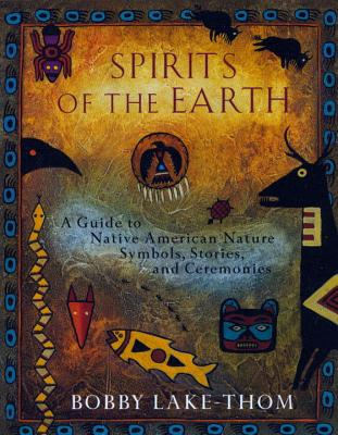 Spirits of the Earth: A Guide to Native American Nature Symbols, Stories, and Ceremonies Cover Image