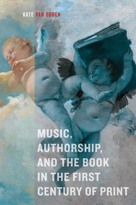 Cover for Music, Authorship, and the Book in the First Century of Print